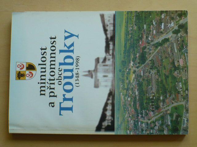 Troubky - minulost a přítomnost obce 1348-1998