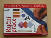 Ruční práce - Praktická ilustrovaná příručka (2004)
