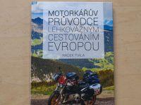 Fiala - Motorkářův průvodce lehkovážným cestováním Evropou (2015)