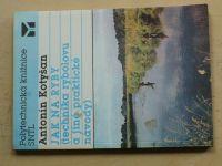 Kotyšan - Jak na ryby (technika rybolovu a jiné praktické návody) (1991)