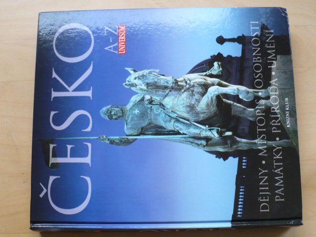 ČESKO A-Z Universum - Knižní klub (2007) Dějiny,místopis,osobnosti,památky,příroda,umění