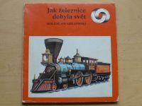 Orlowski - Jak železnice dobyla svět (nedatováno)