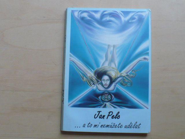 Jan Pelc - ... a to mi nemůžete udělat (1993)