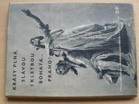 Štěch, Ehm - Krásy plná, slávou i kletbou bohatá... Praho! (1948)