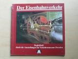 Der Eisenbahnwerkehr - Dresden 1982 - Museum Drážďany, železnice