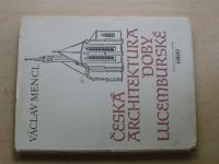 Mencl - Česká architektura doby lucemburské (1949)