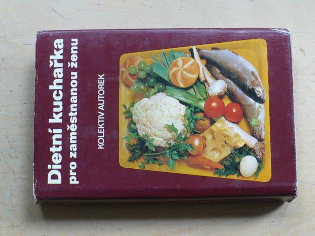 kolektiv autorek - Dietní kuchařka pro zaměstnanou ženu (1978)