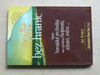 Vitale, Len - Svět bez hranic - Tajná havajská technika na vytváření hojnosti, zdraví a míru (2010)