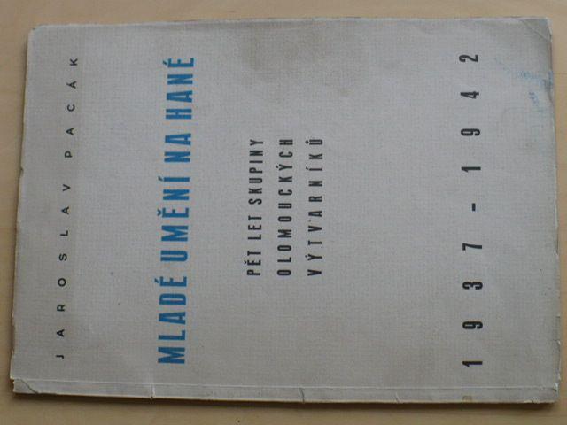 Pacák - Mladé umění na Hané 1937-1942 (1942)