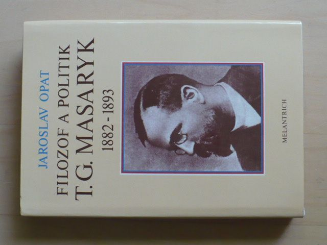 Opat - Filosof a politik T. G. Masaryk 1882 - 1893 (1990)