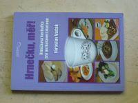 Vašák - Hrnečku, měř! - Hrníčková kuchařka pro nezkušené u zkušené (2008)