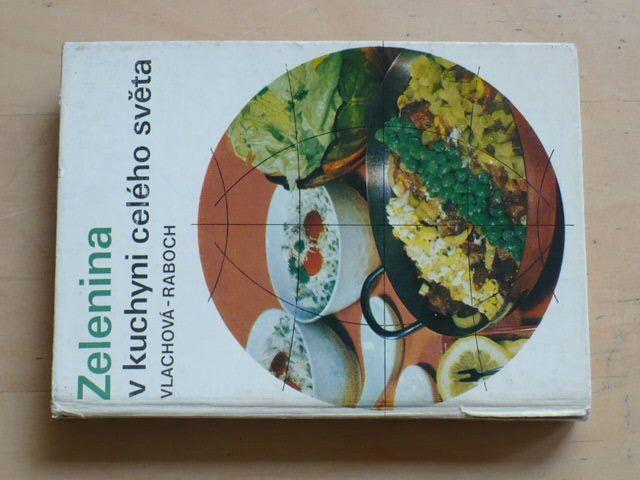 Vlachová, Raboch - Zelenina v kuchyni celého světa (1974)