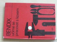 Bendix - Učíme se pracovat s kovem (SNTL 1968)