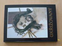 ThDr. Studený - Ukřižovaný (1997) Námět ukřižování v duchovních dějinách