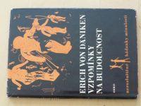 Däniken - Vzpomínky na budoucnost - Nerozluštěné hádanky minulosti (1970)