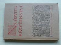 Na úsvitu křesťanství - Z naší literární tvorby doby románské IX.-XIII. stol. (1942)
