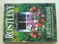 Rostliny v bytě i na balkoně - Jak je pěstovat, rozmnožovat a chránit (2000)