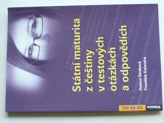 Straková, Kalandra - Státní maturita z češtiny v testových otázkách a odpovědích (2011)