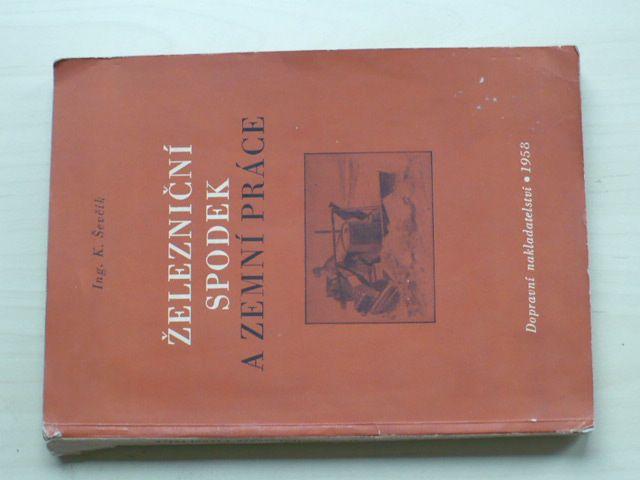 Ing. Ševčík - Železniční spodek a zemní práce (1958)