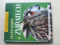 Bellmann - Velká kniha o zvířatech - 1000 druhů středoevropských druhů (2008)