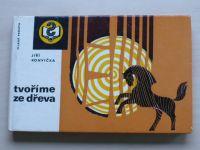 Konvička - Tvoříme ze dřeva (1976)
