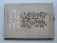 Jirásek - Pěstujeme teplomilné rostliny (SZN 1955)