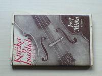 Josef Micka - Kniha o houslích a o mnohém kolem nich (1977)
