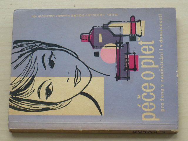 Polák - Péče o pleť pro ženu v zaměstnání i v domácnosti (1961)