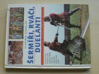 Šindelář - Šermíři, rváči, duelanti - Encyklopedie evropského šermu (1994)