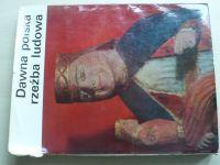 Grabowski - Dawna polska rzeźba ludowa  (1968) polsky - Staré lidové řezbářství