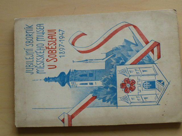 Jubilejní sborník Městského musea v Soběslavi 1897-1947