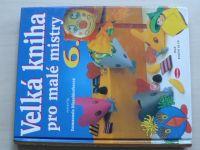 Velká kniha pro malé mistry 6. (2000) + šablony