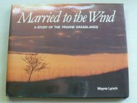 Lynch - Married to the Wind - A Study of the Prairie Grasslands (1984)