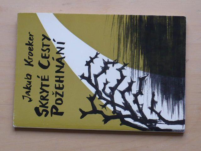 Jakub Kroeker - Skryté Cesty Požehnání