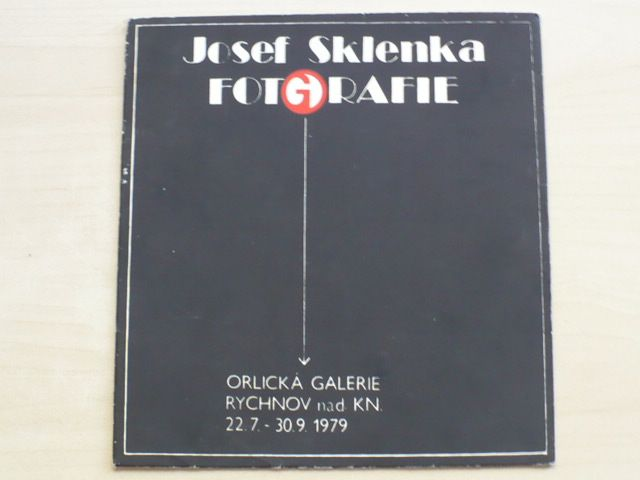 Josef Sklenka - Fotografie - Orlická galerie Rychnov nad KN. 22.7. - 30.9. 1979