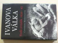 Merridaleová - Ivanova válka - Rudá armáda 1939 - 45 (2007)