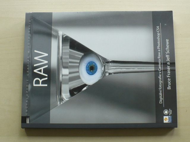 Fraser, Schewe - RAW - Digitální fotografie v Camera Raw a Photoshop CS4 (2009)