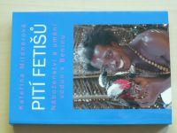 Mildnerová - Pití fetišů - Náboženství a umění vodun v Beninu (2012)