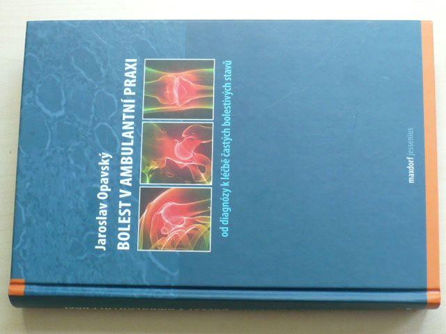 Opavský - Bolest v ambulantní praxi - Od diagnózy k léčbě častých bolestivých stavů (2011)