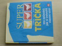 Rankin - Super trička (2004) Sto způsobů, jak si vytvořit vlastní tričko