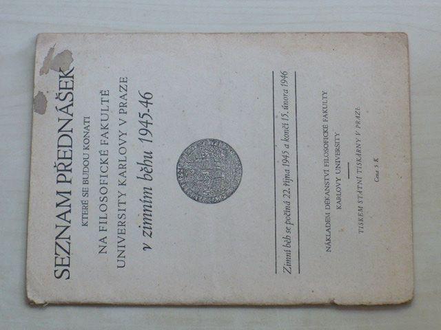 Seznam přednášek, které se budou konati na Filosofické fakultě University Karlovy v Praze (1945-46)