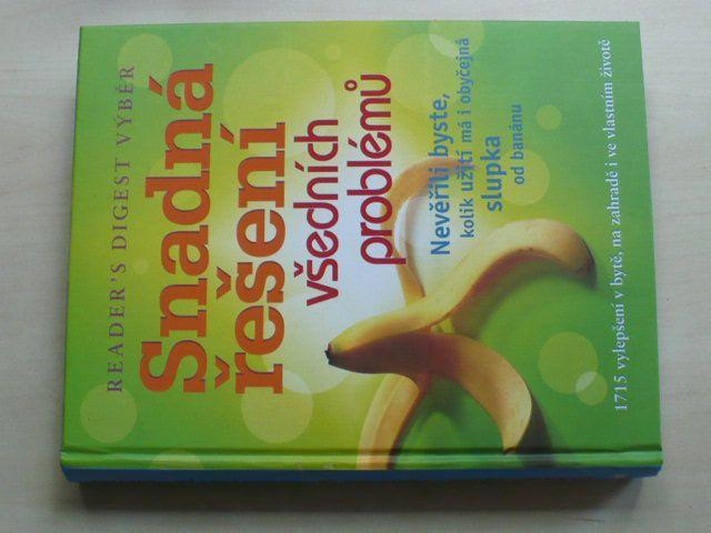 Snadná řešení všedních problémů (2010) Nevěřili byste, kolik užití má i obyčejná slupka od banánu; 1715 vylepšení v bytě, na zahradě i ve vlastním životě
