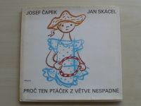 Josef Čapek, Jan Skácel - Proč ten ptáček z větve nespadne (1988)