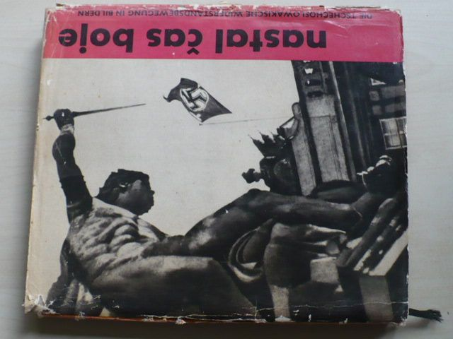 Brod, Doležal - Nastal čas boje 1938 - 1945 (1965) Čs.protifašistický odboj slovem i obrazem