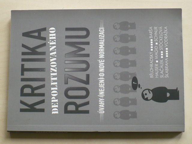 Kritika depolitizovaného rozumu - Úvahy nejen o nové normalizaci (2010)