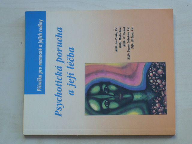 Psychotická porucha a její léčba - Příručka pro nemocné a jejich rodiny (2001)