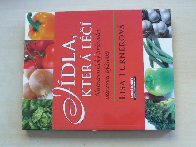 Turnerová - Jídla která léčí; Nutraceutický průvodce zdravou výživou (2008)