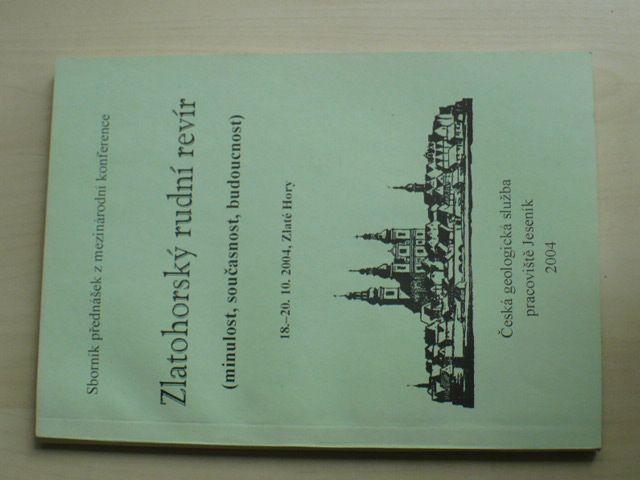 Zlatohorský rudní revír (minulost, současnost, budoucnost) Sborník přednášek 18.-20.10.2004