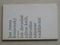 Komenský - Jak dovedně užívat knih, hlavního nástroje vzdělávání (1970)