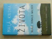 Walsch - Malá kniha života - To nejlepší z hovorů s Bohem (2016)
